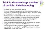 trick to simulate large number of particle kaleidoscoping