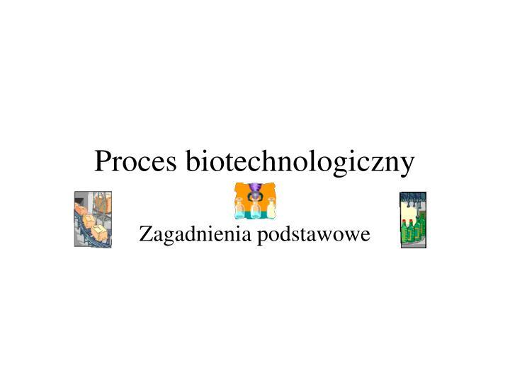 Proces biotechnologiczny
