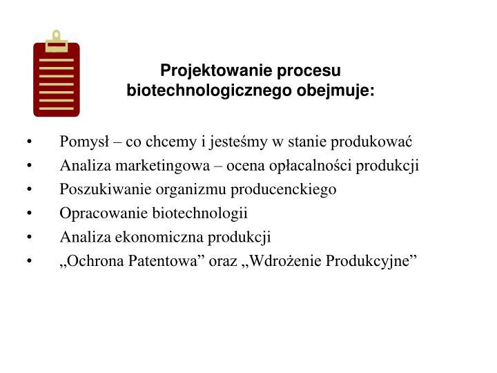 Projektowanie procesu biotechnologicznego obejmuje: