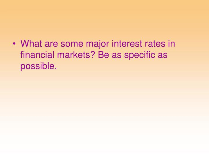 What are some major interest rates in financial markets? Be as specific as possible.
