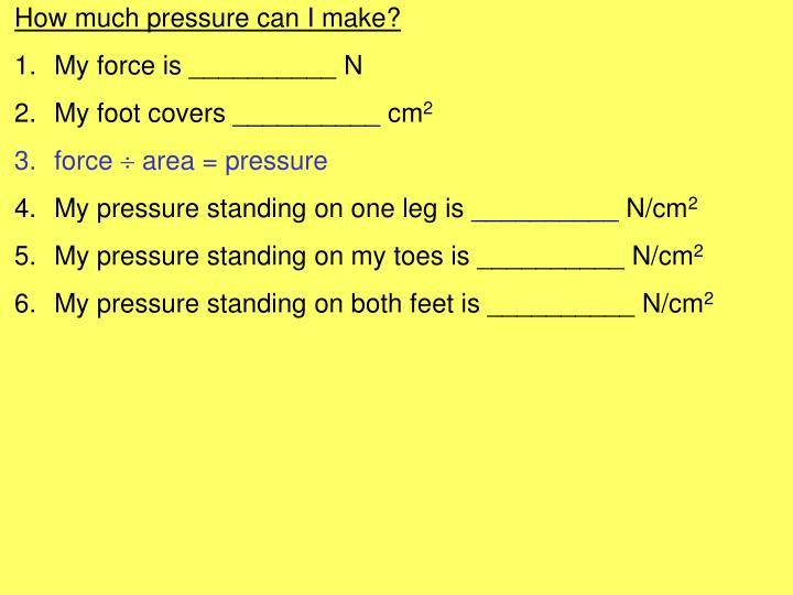 How much pressure can I make?