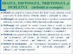 hiatul diftongul triftongul i dubletul defini ii i exemple