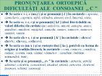 pronun area ortoepic dificult i ale consoanei c