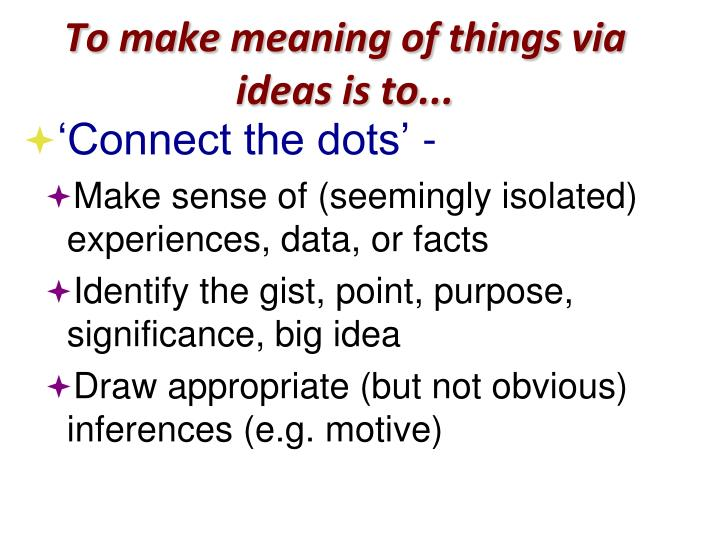 To make meaning of things via ideas is to...