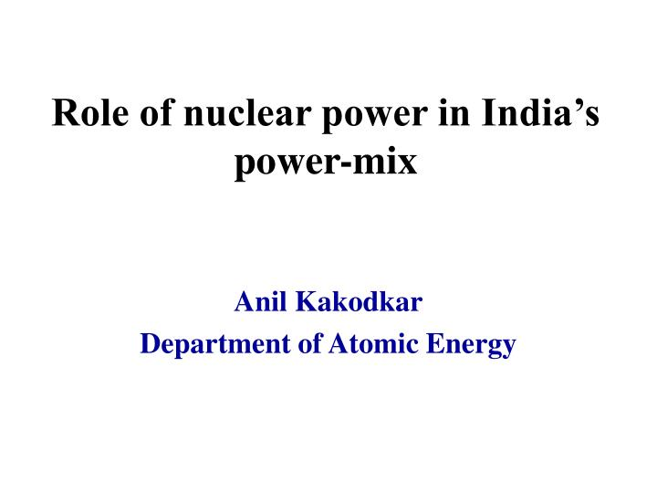 role of nuclear power in india s power mix n.