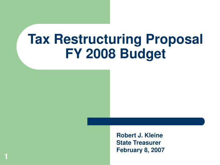 tax restructuring proposal fy 2008 budget n.