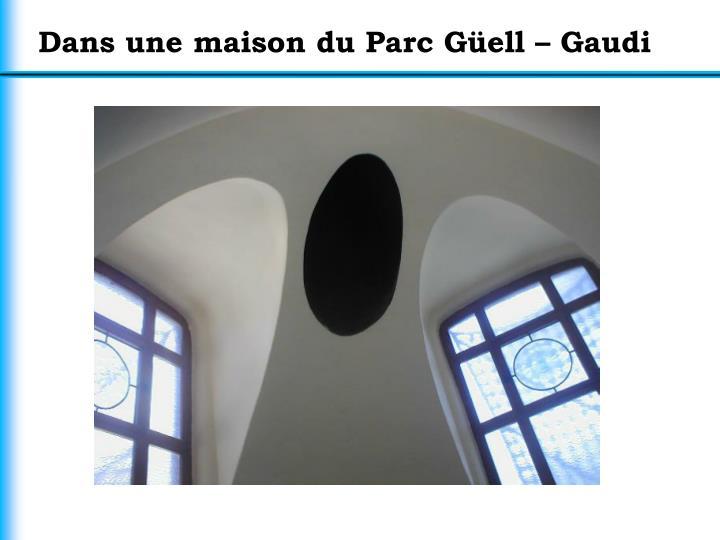 Dans une maison du Parc Güell – Gaudi