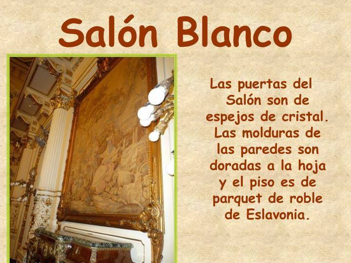 Las puertas del Salón son de espejos de cristal. Las molduras de las paredes son doradas a la hoja y el piso es de parquet de roble de Eslavonia.