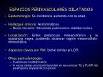 espacios perivasculares dilatados