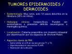 tumores epidermoides dermoides