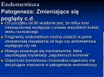 endometrioza patogeneza zmieniaj ce si pogl dy c d