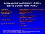 agents pharmacologiques utilis s dans le traitement de l adhd