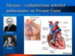 mesure cath t risme art riel pulmonaire ou swann ganz