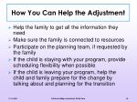how you can help the adjustment