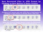 save recovered files in str format by clicking on save button of demo version
