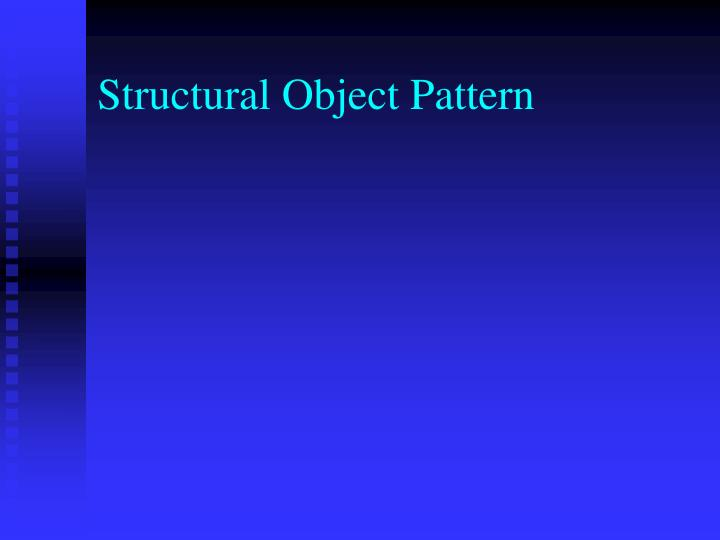 Structural Object Pattern