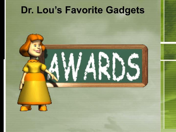 Dr. Lou's Favorite Gadgets