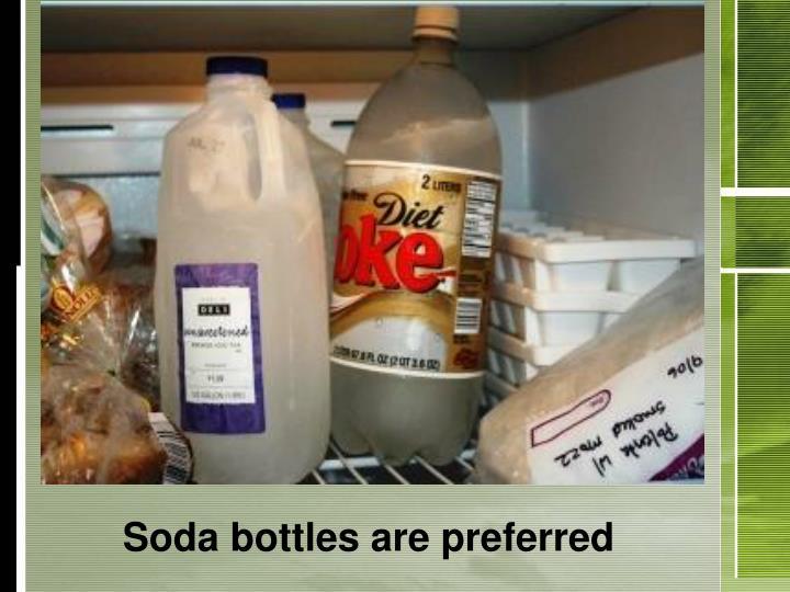 Soda bottles are preferred
