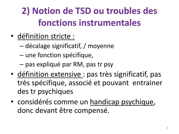 2 notion de tsd ou troubles des fonctions instrumentales