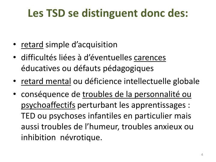 Les TSD se distinguent donc des: