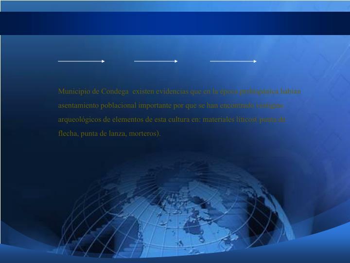 Municipio de Condega  existen evidencias que en la época prehispánica habían asentamiento poblacional importante por que se han encontrado vestigios arqueológicos de elementos de esta cultura en: materiales líticos( punta de flecha, punta de lanza, morteros).