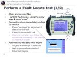perform a fault locate test 1 2