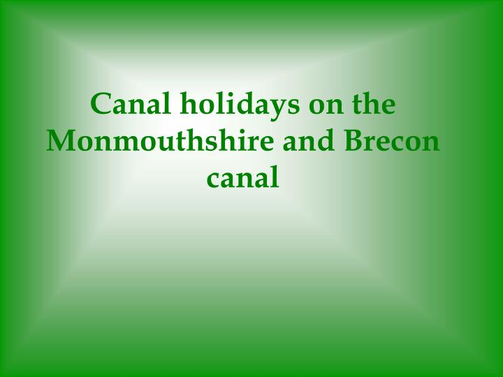 canal holidays on the monmouthshire and brecon canal n.