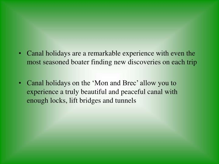Canal holidays are a remarkable experience with even the most seasoned boater finding new discoverie...