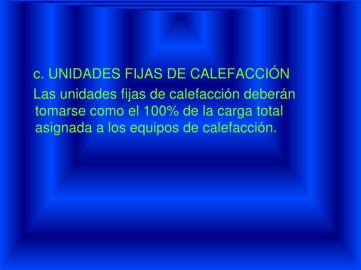 c. UNIDADES FIJAS DE CALEFACCIÓN