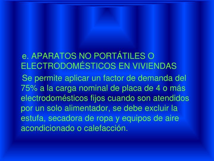 e. APARATOS NO PORTÁTILES O ELECTRODOMÉSTICOS EN VIVIENDAS