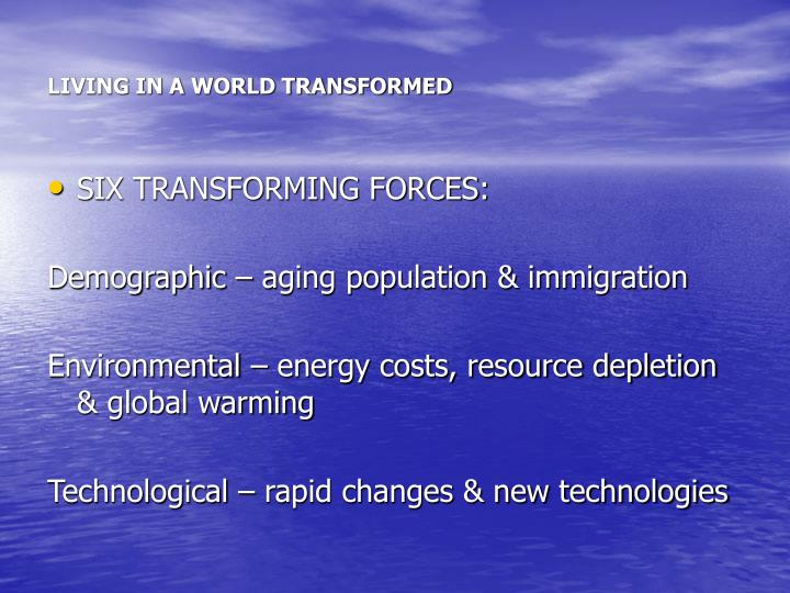 LIVING IN A WORLD TRANSFORMED
