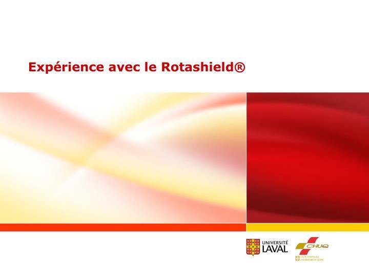 Expérience avec le Rotashield®