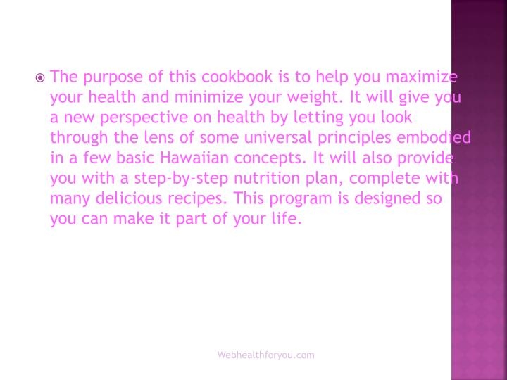 The purpose of this cookbook is to help you maximize your health and minimize your weight. It will g...