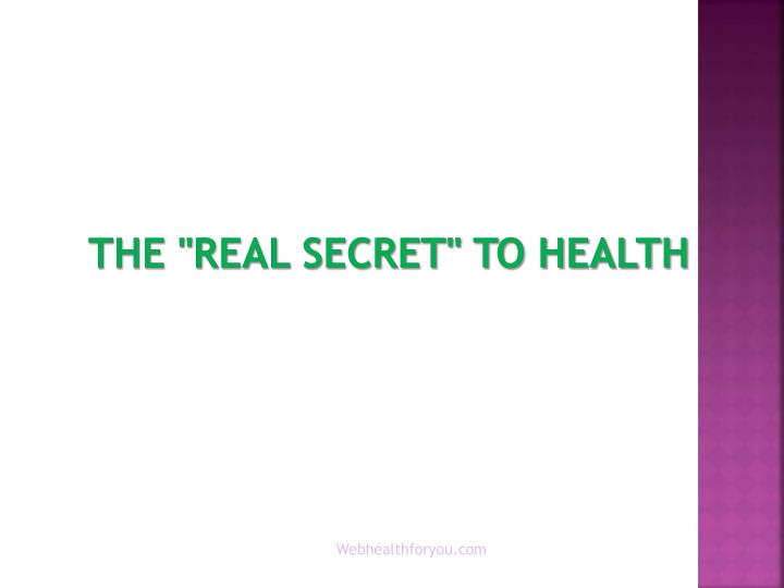 The real secret to health