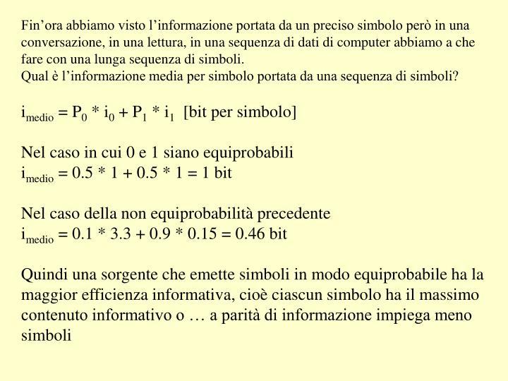 Fin'ora abbiamo visto l'informazione portata da un preciso simbolo però in una conversazione, in una lettura, in una sequenza di dati di computer abbiamo a che fare con una lunga sequenza di simboli.