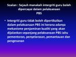 soalan sejauh manakah intergriti guru boleh dipercayai dalam pelaksanaan pbs
