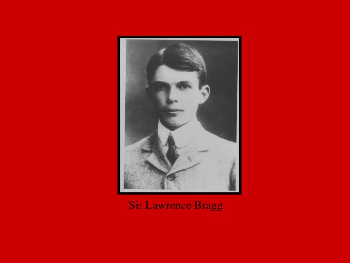 Sir Lawrence Bragg