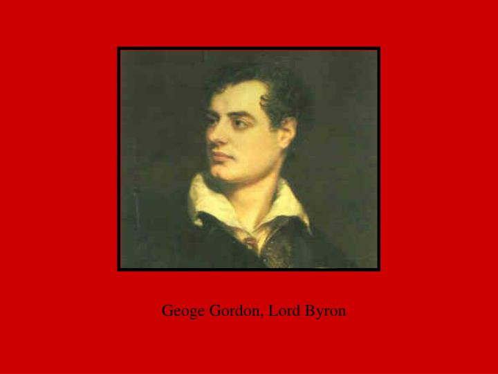 Geoge Gordon, Lord Byron