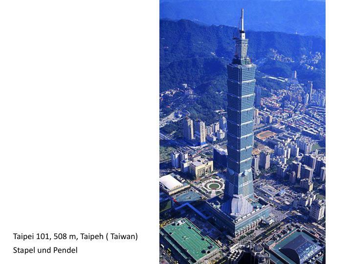 Taipei 101, 508 m, Taipeh ( Taiwan)