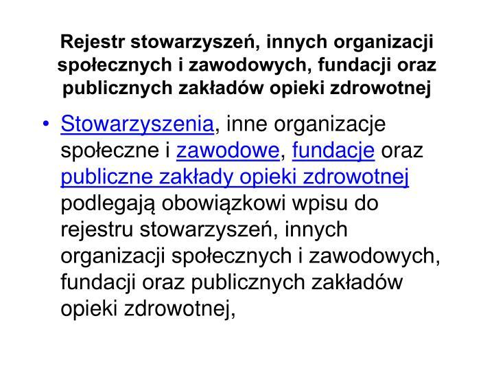Rejestr stowarzyszeń, innych organizacji społecznych i zawodowych, fundacji oraz publicznych zakładów opieki zdrowotnej