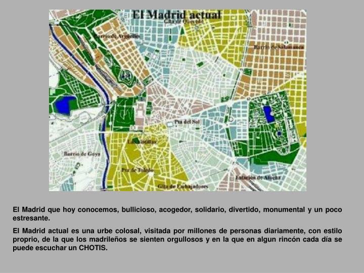 El Madrid que hoy conocemos, bullicioso, acogedor, solidario, divertido, monumental y un poco estresante.