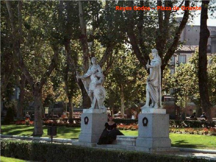 Reyes Godos – Plaza de Oriente
