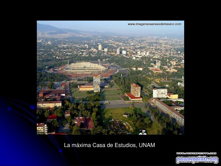 La máxima Casa de Estudios, UNAM
