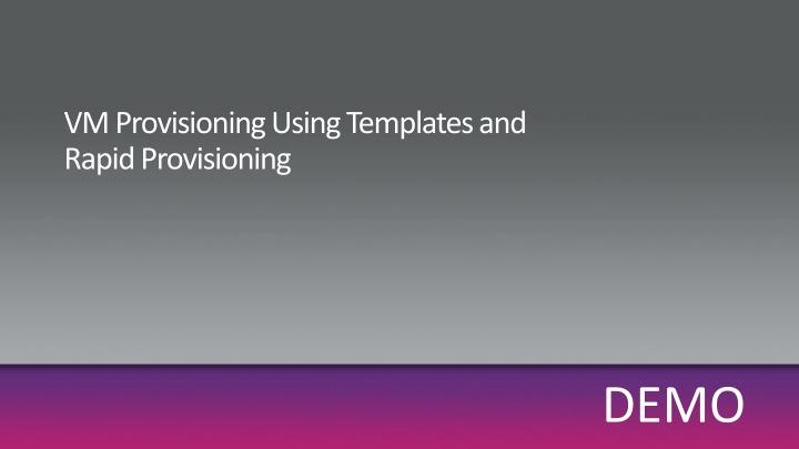 VM Provisioning Using Templates and