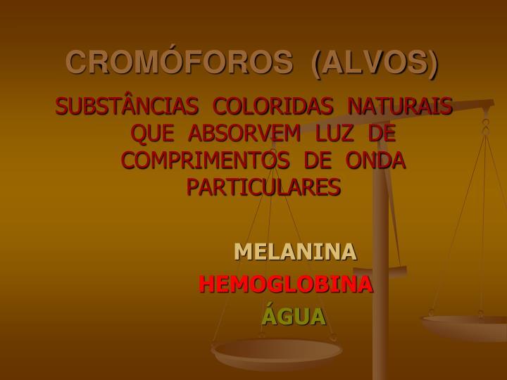 CROMÓFOROS  (ALVOS)