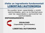 falta un ingrediente fundamental libertad autonomia