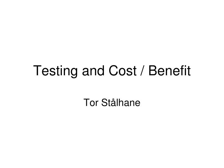 testing and cost benefit n.