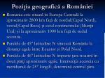 pozi ia geografic a rom niei