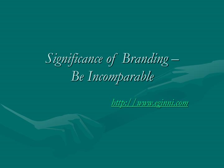 Significance of branding be incomparable