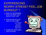 experiencing worry stress feel job burnout